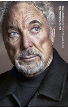 Tom Jones: Over the Top and Back (The Autobiography)