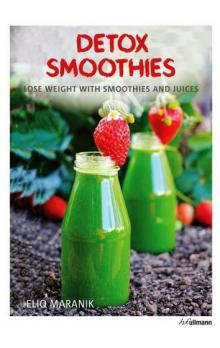 Detox Smoothies: Lose Weight with Smoothies and Juices - Maranik Eliq