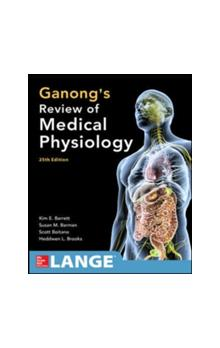 Ganong&#39s Review of Medical Physiology, 25th Ed.