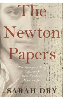 Newton Papers : The Strange and True Odyssey of Isaac Newton&#39s Manuscripts