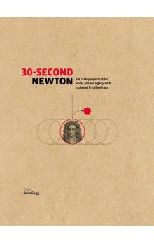 30-Second Newton: The 50 Key Aspects of His Works, Life and Legacy, each Explained in Half a Minute