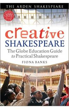 Creative Shakespeare: The Globe Education Guide to Practical Shakespeare - Banks Fiona