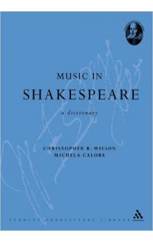 Music in Shakespeare: A Dictionary - Wilson Christopher R. Calore Michela