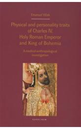 Physical and personality traits of Charles IV Holy Roman Emperor and King of Bohemia -- A medical-anthropological investigation