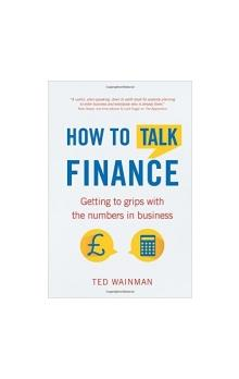 How to Talk Finance : Getting to Grips with the Numbers in