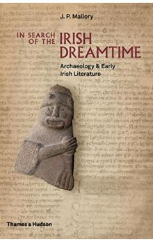 In Search of the Irish Dreamtime: Archaeology & Early Irish Literature