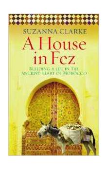 A House in Fez: Building a Life in the Ancient Heart of