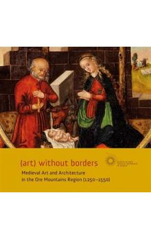 (art) without borders -- Medieval Art and Architecture in the Ore Mountains Region (1250-1550)