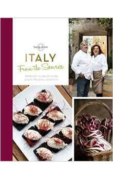 From the Source - Italy: Italy&#39s Most Authentic Recipes From the People That Know Them Best