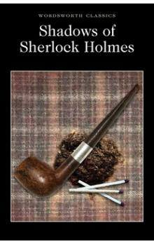 Shadows of Sherlock Holmes -- Wordsworth Classics