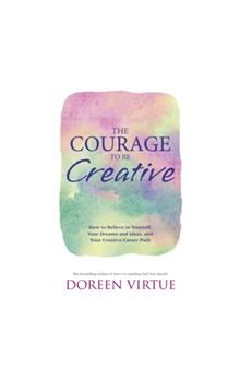 The Courage to Be Creative: How to Believe in Yourself, Your Dreams and Ideas, and Your Creative Car - Virtue Doreen