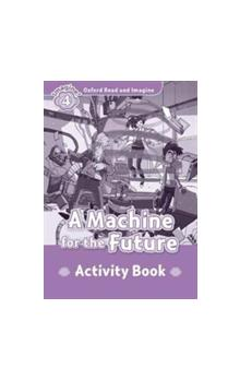 Oxford Read and Imagine Level 4: A Machine for the Future Activity Book