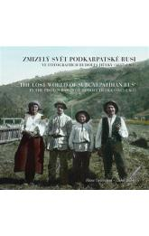 Zmizelý svět Podkarpatské Rusi ve fotografiích Rudolfa Hůlky (1887-1961) -- The Lost World of Subcarpathian Rus´ in the Photographs of Rudolf Hůlka (1887-1961)