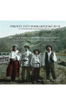 Zmizelý svět Podkarpatské Rusi ve fotografiích Rudolfa Hůlky (1887-1961) -- The Lost World of Subcarpathian Rus' in the Photographs of Rudolf Hůlka (1887-1961)