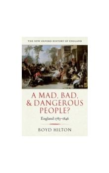 A Mad, Bad, and Dangerous People? : England 1783 1846