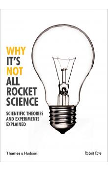 Why It&#39s Not All Rocket Science: Scientific Theories and Experiments Explained