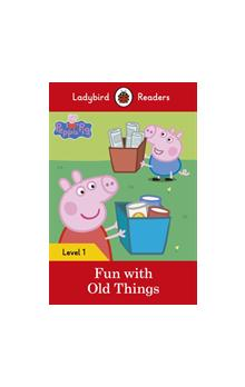 Peppa Pig: Fun with Old Things (Ladybird Readers Level 1)