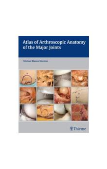 Atlas of Arthroscopic Anatomy of Major Joints