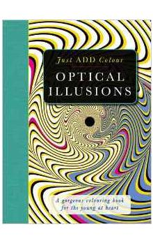 The Optical Illusions Colouring Book : Just Add Colour to