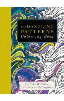 The Dazzling Patterns Colouring Book : Just Add Colour to