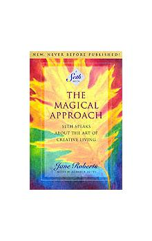 The Magical Approach Seth Speaks About the Art of Creative Living - Roberts Jane