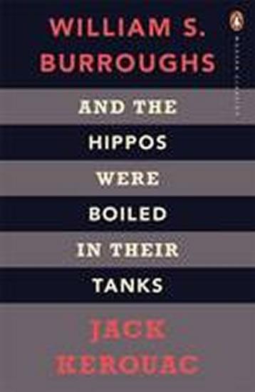 And the Hippos Were Boiled in Their Tanks: The Inspiration for Kill Your Darlings (Penguin Modern Classics)