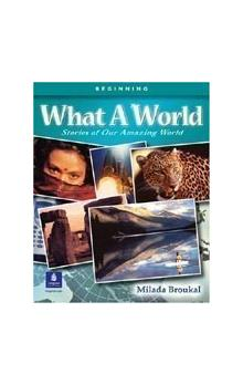 What a World: Amazing Stories From the Globe 1 Student�s