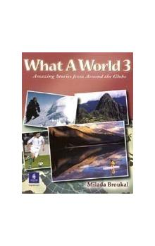 What a World: Amazing Stories From the Globe 3 Student�s
