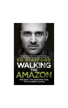 Walking the Amazon 860 Days. The Impossible Task. The Incredible Journey