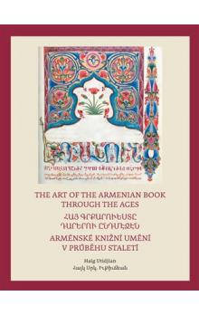 Arménské knižní umění v průběhu staletí / The Art of The Armenian Book through the Ages -- Ti, kdo pili z toků Ducha / They who imbibed the effusions of the Spirit