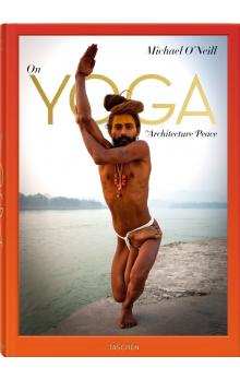 Michael ONeill. On Yoga: The Architecture of Peace