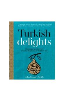 Turkish Delights: Stunning regional recipes from the
