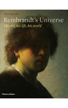 Rembrandt&#39s Universe: His Art, His Life, His World