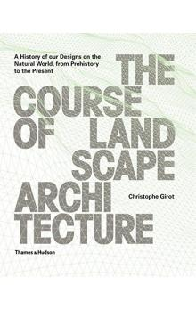 The Course of Landscape Architecture: A History of our Designs on the Natural World, from Prehistory to the Present.