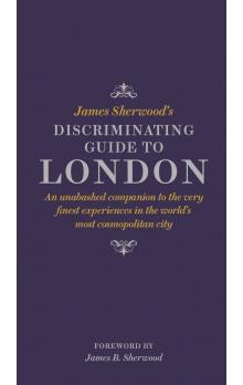 James Sherwood&#39s Discriminating Guide to London