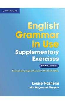 English Grammar in Use Supplementary Exercises .without Answers -- Učebnice - Hashemi Louise, Murphy With Raymond