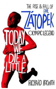 Today We Die a Little: The Rise and Fall of Emil Zatopek, Olympic Legend