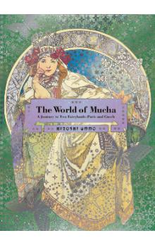 The World of Mucha: A Journey to Two Fairylands: Paris and Czech