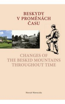 Beskydy v proměnách času Changes of the Beskid Mountains Throughout Time