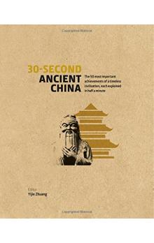 30-Second Ancient China: The 50 Most Important Achievements of a Timeless Civilisation, each explained in Half a Minute