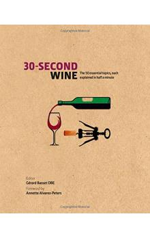 30 Second Wine: The 50 Essential Elements, each explained in Half a Minute