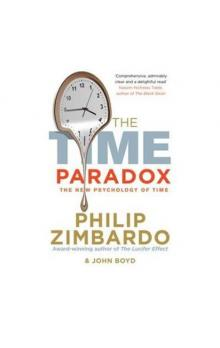 The Time Paradox : Using the New Psychology of Timeto Your Advantage