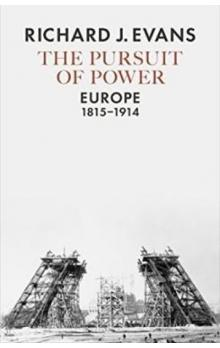 The Pursuit of Power : Europe, 1815-1914