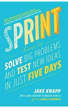 Sprint : How to Solve Big Problems and Test New Ideas in Just Five Days