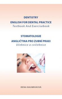 Stomatologie - Angličtina pro zubní praxi - učebnice a cvičebnice / Dentistry English for Dental practice - Textbook And Exercisebook