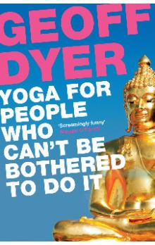 Yoga for People Who Can&#39t be Bothered to Do it