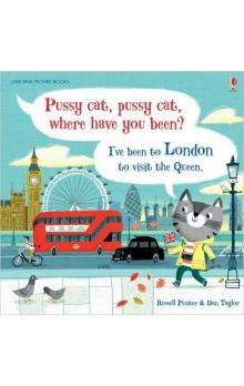 Pussy Cat, Pussy Cat, Where Have You Been? I&#39ve Been to London to Visit the Queen