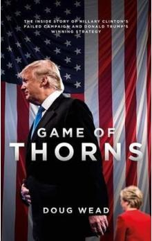 Game of Thorns : The Inside Story of Hillary Clinton´s Failed Campaign and Donald Trump´s Winning Strategy