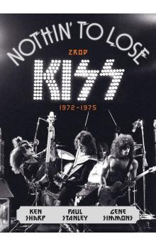Nothin' to Lose: Zrod KISS (1972–1975)