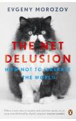 The Net Delusion : How Not to Liberate the World